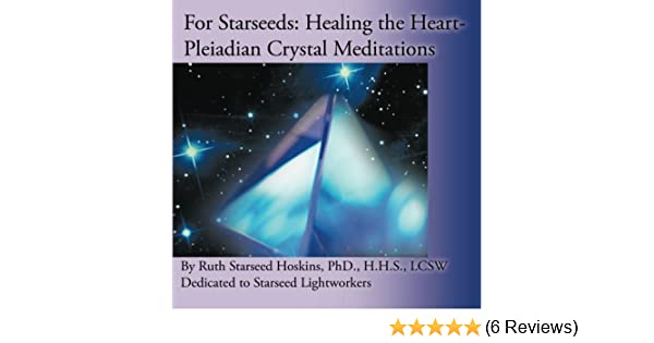 For Starseeds: Healing the Heart-Pleiadian Crystal Meditations: Ruth