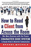 Image of How to Read a Client from Across the Room: Win More Business with the Proven Character Code System to Decode Verbal and Nonverbal Communication