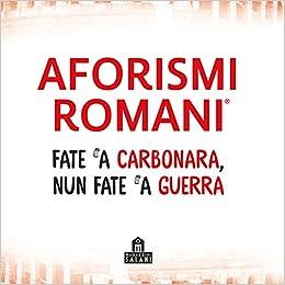 aforismi Amazon.it: Aforismi romani. Fate 'a carbonara nun fate 'a guerra  aforismi
