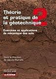 Théorie et pratique de la géotechnique tome 2: Exercices et applications de mécanique des sols