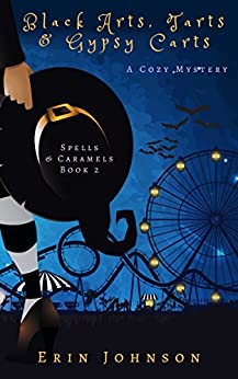 Black Arts, Tarts & Gypsy Carts: A Cozy Witch Mystery (Spells & Caramels Book 2) by [Johnson, Erin]