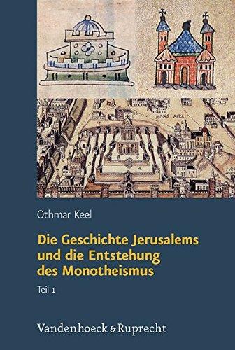 Die Geschichte Jerusalems und die Entstehung des Monotheismus (Orte und Landschaften der Bibel)
