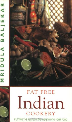 Fat Free Indian Cookery: Putting the Flavour and Health Into Your Food