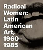 img - for Radical Women: Latin American Art, 1960-1985 book / textbook / text book