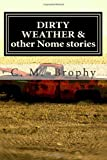 DIRTY WEATHER and Other Nome Stories, C. Brophy, 1492380105