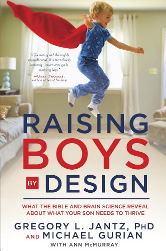 Raising Boys By Design What The Bible And Brain Science Reveal About What Your Son Needs To Thrive Epub