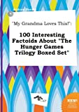 img - for My Grandma Loves This!: 100 Interesting Factoids about the Hunger Games Trilogy Boxed Set book / textbook / text book