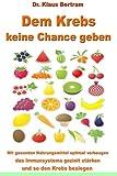 Dem Krebs Keine Chance Geben, Klaus Bertram, 1482549549