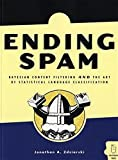 Ending Spam: Bayesian Content Filtering and the Art of Statistical Language Classification: Bayesian Content Filtering and the Art of Statistical Language Classiification