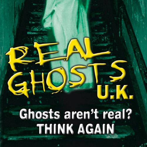 Real Ghosts UK: Featuring Three Separate Investigations