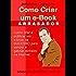 Como Criar um E-Book Arrasador: Como Criar e Publicar um E-Book de Sucesso para Vender na Internet