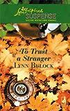 To Trust a Stranger, Lynn Bulock, 0373442599