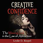 Creative Confidence - The Missing Link in the Law of Attraction   Leslie Riopel