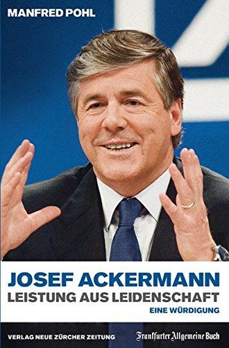 Josef Ackermann - Leistung aus Leidenschaft: Eine Würdigung