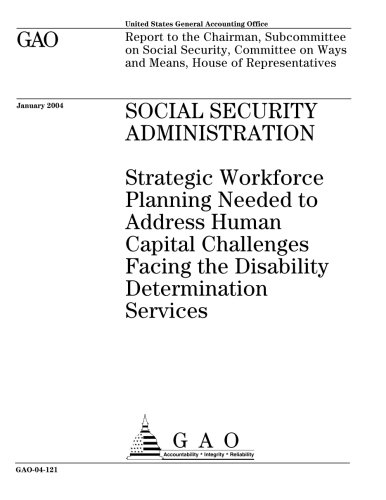 Social Security Administration  Strategic Workforce Planning Needed To Address Human Capital Challenges Facing The Disability Determination Services