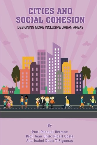 Cities & Social Cohesion: Designing more inclusive urban areas (IESE CITIES IN MOTION: International urban best practices book series) (Volume 4)