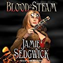 Blood and Steam: Tinkerer's Daughter, Book 3 Audiobook by Jamie Sedgwick Narrated by Shiromi Arserio