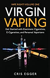 Virgin Vaping: Get Started with Electronic Cigarettes, E-Cigarettes, and Personal Vaporizers (Vape Right Book 1)