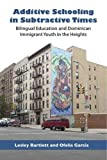 img - for Additive Schooling in Subtractive Times: Bilingual Education and Dominican Immigrant Youth in the Heights book / textbook / text book