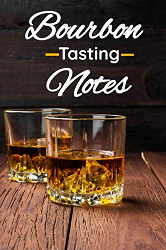 """Bourbon Tasting Notes: Notebook / Log Book to note review, track and rate your whisky collection 