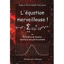 L'équation merveilleuse!: ou le binôme de Newton raconté à mes petits-enfants (Les lois de la physique expliquées à mes petits-enfants t. 6) (French Edition)