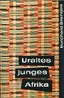 Uraltes junges Afrika. 5000 Jahre afrikanischer Geschichte nach zeitgenössischen Quellen - Burchard Brentjes