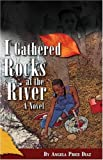 I Gathered Rocks At The River: A Novel