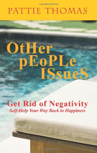 Other People Issues: Get Rid of Negativity Self-Help Your Way Back to Happiness