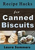 Recipe Hacks for Canned Biscuits (Cooking on a Budget) (Volume 3)