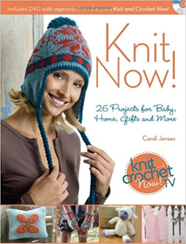 Knit Now Knitting Patterns From Season 3 Of Knit And Crochet Now