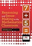 Reasoning and Sense Making in the Mathematics Classroom: Grades 6-8