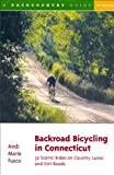 Backroad Bicycling in Connecticut: 32 Scenic Rides on Country Lanes and Dirt Roads by Andi Marie Fusco front cover