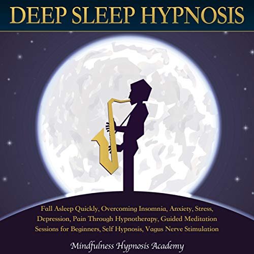 Deep Sleep Hypnosis: Fall Asleep Quickly, Overcoming Insomnia, Anxiety, Stress, Depression, Pain Through Hypnotherapy, Guided Meditation Sessions for Beginners, Self-Hypnosis, Vagus Nerve Stimulation