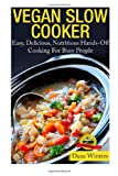 Vegan Slow Cooker - Easy, Delicious, Nutritious Hands-Off Cooking for Busy People, Dana Winters, 1496000323
