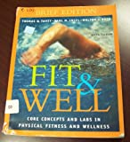 Fit and Well : Core Concepts and Labs in Physical Fitness and Wellness, Fahey, Thomas D. and Insel, Paul M., 0072844345
