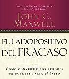 El lado positivo del fracaso: Cómo convertir los errores en puentes hacia el éxito (Spanish Edition)