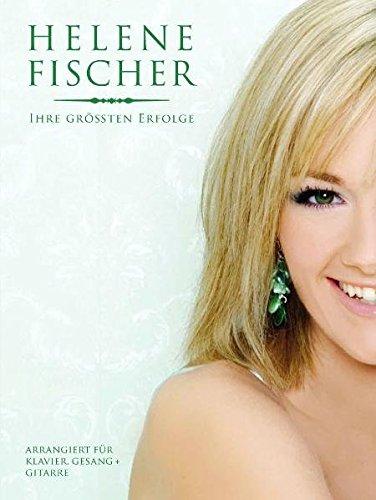 Helene Fischer: Ihre Größten Erfolge: Buch, Songbook für Klavier, Gesang, Gitarre