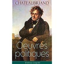 Chateaubriand: Oeuvres politiques (L'édition intégrale): De la liberté de la presse + De Buonaparte et des Bourbons + De la monarchie selon la charte + ... + Mélanges politiques (French Edition)