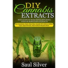 DIY Cannabis Extracts: Best guide to make your own weed,ganja & marijuana extracts:kief,cannabutter,rosin,hash,dabs,cannabis oil & delicious edibles:liquor,space ... ,rosin,hash,dabs,cannabis oil)