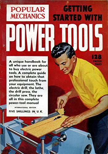 Getting started with power tools: A basic,readily understandable book on the fundamental operations of power-tool equipment