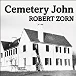 Cemetery John: The Undiscovered Mastermind Behind the Lindbergh Kidnapping | Robert Zorn