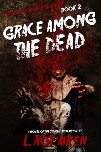 Download THE SAGA OF THE DEAD SILENCER Book 2: Grace Among The Dead (Volume 2) pdf epub