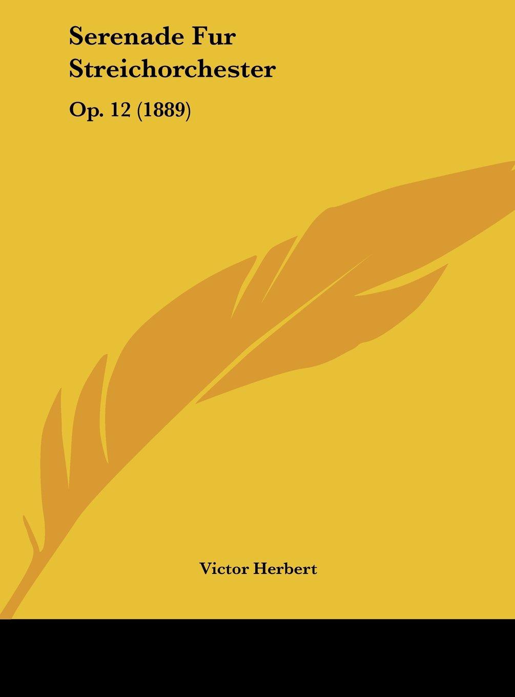 Serenade Fur Streichorchester: Op. 12 (1889) (German Edition) PDF
