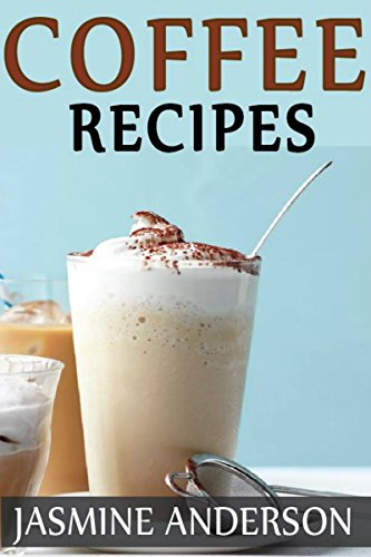 Download PDF COFFEE RECIPES CAFE - HERE IS THE COMPLETE GUIDE ON COFFEE INCLUDING MUSH TYPES OF COFFEES WITH SHORT AND STEP BY STEP PREPARING METHODS TO BE PREPARE IN SHORT TIME AND EASY WAY