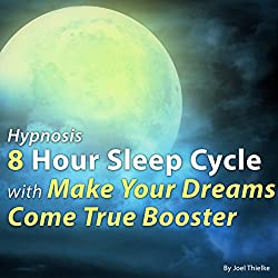 Hypnosis 8 Hour Sleep Cycle with Make Your Dreams Come True Booster