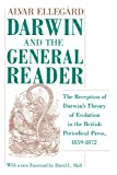 Darwin and the General Reader : The Reception of Darwin's Theory of Evolution in the British Periodical Press, 1859-1872, Ellegard, Alvar, 0226204871