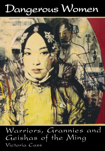 Dangerous Women: Warriors, Grannies, and Geishas of the Ming