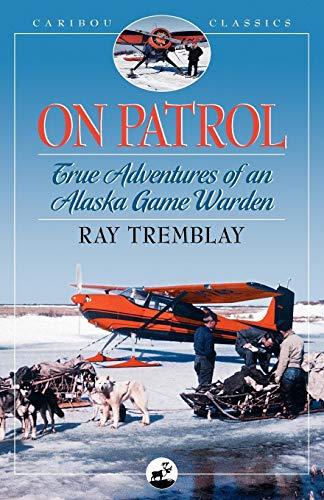(On Patrol: True Adventures of an Alaska Game Warden (Caribou Classics))