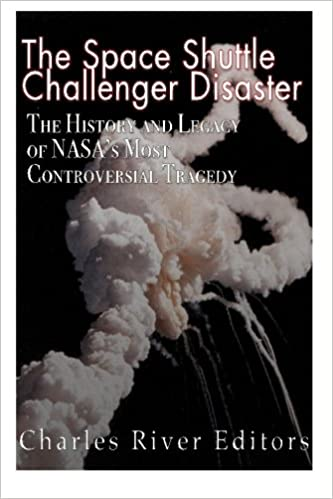 The Space Shuttle Challenger Disaster The History And Legacy Of