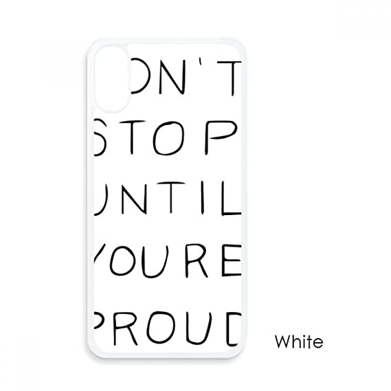Amazoncom Dont Stop Until Youre Proud Quotes For Iphone X Cases